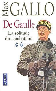 De Gaulle 02 : La solitude du combattant, Gallo, Max
