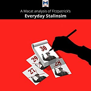 A Macat Analysis of Sheila Fitzpatrick's Everyday Stalinism: Ordinary Life in Extraordinary Times: Soviet Russia in the 1930s Audiobook