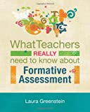 What Teachers Really Need to Know about Formative Assessment 9781416609964