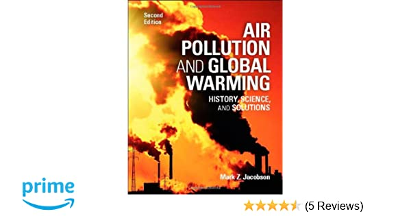 Air pollution and global warming history science and solutions air pollution and global warming history science and solutions professor mark z jacobson 9781107691155 amazon books fandeluxe Choice Image