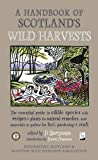 A Handbook of Scotland's Wild Harvests: The Essential Guide to Edible Species with Recipes & Plants for Natural Remedies, and Materials to Gather for Fuel, Gardening & Craft