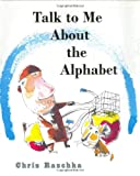 Talk to Me about the Alphabet, Chris Raschka, 0805067825