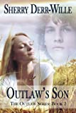 Outlaw's Son : The Outlaw Series, Book 2, Derr Wille, Sherry, 161235694X
