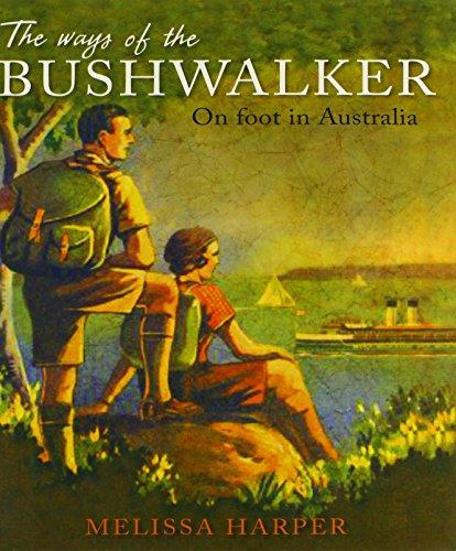 The Ways of the Bushwalker: On Foot in Australia