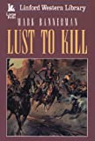 img - for Lust To Kill (LIN) (Linford Western) book / textbook / text book
