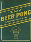 The Book of Beer Pong, Dan DiSorbo and Ben Applebaum, 0811866327