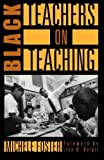 img - for Black Teachers on Teaching (New Press Education Series) by Foster, Michele (April 15, 1998) Paperback book / textbook / text book
