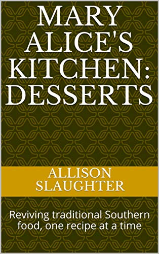 Mary Alice's Kitchen: Desserts: Reviving traditional Southern food, one recipe at a time by Allison Slaughter
