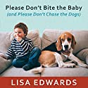Please Don't Bite the Baby (and Please Don't Chase the Dogs): Keeping Your Kids and Your Dogs Safe and Happy Together Audiobook by Lisa Edwards Narrated by Christina Delaine