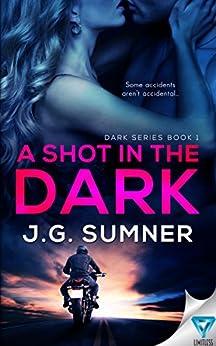 A Shot In The Dark (Dark Series Book 1) by [Sumner, J.G.]