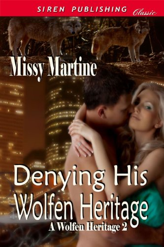 Book: Denying His Wolfen Heritage [A Wolfen Heritage 2] (Siren Publishing Classic) by Missy Martine