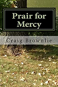 Prair for Mercy (Morgan Prair Mysteries Book 2) by [Brownlie, Craig]