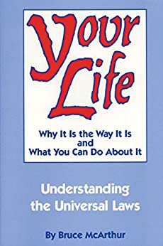 Your Life: Why It Is the Way It Is and What You Can Do About It by [McArthur, Bruce]