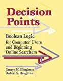 img - for Decision Points: Boolean Logic for Computer Users and Beginning Online Searchers book / textbook / text book
