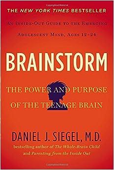 The Purpose Of Teenage Brain >> Brainstorm: The Power and Purpose of the Teenage Brain: Daniel J. Siegel MD: 9781585429356 ...