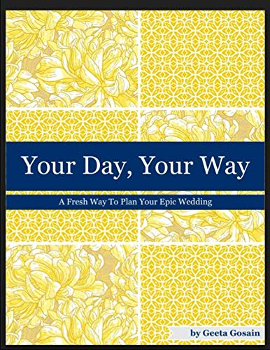 Your Day, Your Way: A Fresh Way To Plan Your Epic Wedding