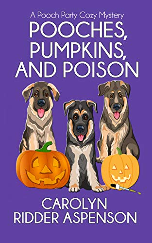 Carolyn Ridder Aspenson: Pooches, Pumpkins, and Poison: A Pooch Party Cozy Mystery