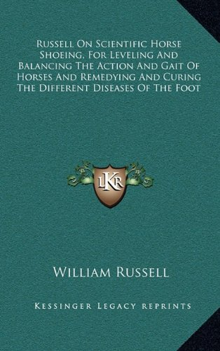 Russell On Scientific Horse Shoeing, For Leveling And Balancing The Action And Gait Of Horses And Remedying And Curing The Different Diseases Of The Foot pdf