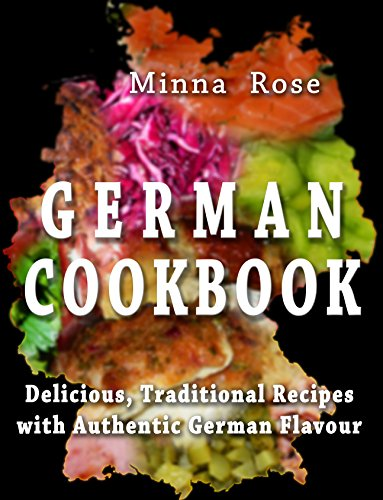 German Cookbook: Delicious, Traditional Recipes  with Authentic German Flavour (Cultural Tastes Book 2) by Minna Rose