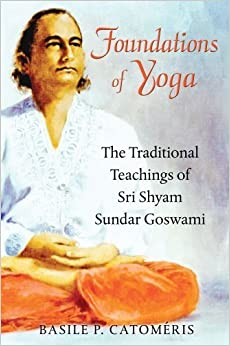 Foundations of Yoga: The Traditional Teachings of Sri Shyam Sundar Goswami by Basile P. Catom?ris (2012-11-20)