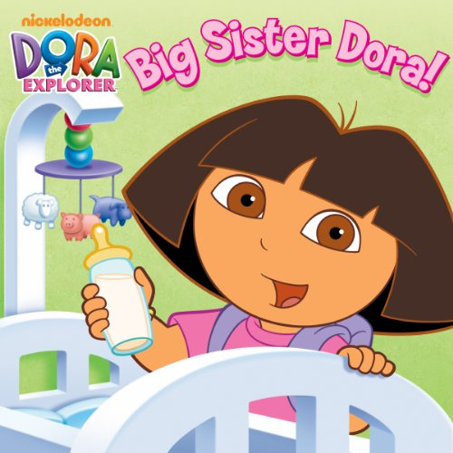 Big Sister Dora! (Dora the Explorer) (Big Dora The Sister)