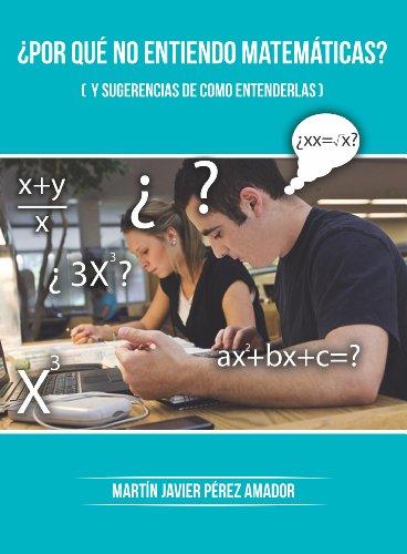 Descargar Libro ¿por Que No Entiendo Matemáticas? Martín Javier Pérez Amador