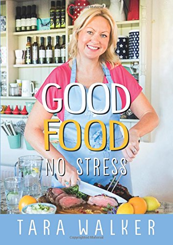 Good Food, No Stress by Tara Walker