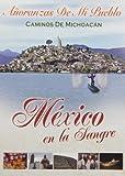 Mexico En La Sangre: Anoranzas De Mi Pueblo - Caminos De Michoacan