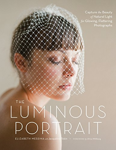 Pdf Photography The Luminous Portrait: Capture the Beauty of Natural Light for Glowing, Flattering Photographs