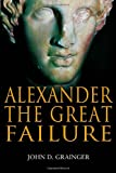 Alexander the Great Failure : The Collapse of the Macedonian Empire, Grainger, John D. and Grainger, 1847251889