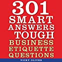 301 Smart Answers to Tough Business Etiquette Questions Audiobook by Vicky Oliver Narrated by Amy Rubinate