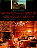 Patterns from the Golden Age of Rustic Design, Albert H. Good, 1570983917