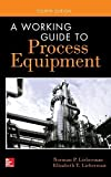 A Working Guide to Process Equipment, Fourth Edition by Norman Lieberman (2014-05-28)