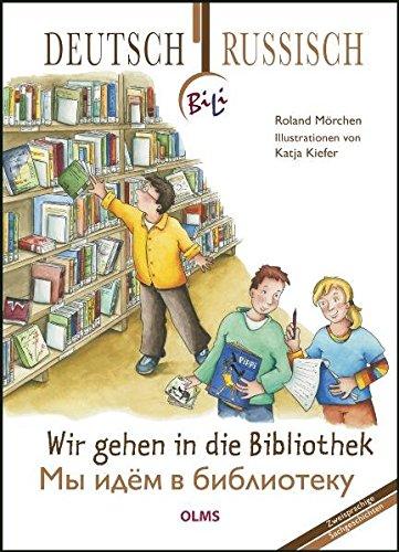 Wir Gehen In Die Bibliothek  Deutsch Russische Ausgabe. Übersetzung Ins Russische Von Ina Kasemir Sattler.  Kollektion Olms Junior
