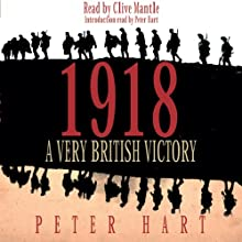 1918: A Very British Victory Audiobook by Peter Hart Narrated by Peter Hart, Clive Mantle