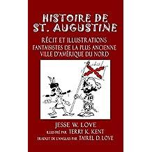 Histoire de St. Augustine: Récit et Illustrations Fantaisistes de la plus Ancienne Ville d'Amérique du Nord (St. Augustine Discovery Series 2) (French Edition)