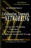 img - for Collaboration, Teamwork, and Networking: A Case for Working Together Systematically to Achieve Successful Living book / textbook / text book