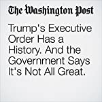 Trump's Executive Order Has a History. And the Government Says It's Not All Great. | Paige Winfield Cunningham