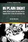 In Plain Sight : Simple, Difficult Lessons from New Jersey's Expensive Effort to Close the Achievement Gap, MacInnes, Gordon, 0870785133