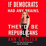 If Democrats Had Any Brains, They'd Be Republicans | Ann Coulter