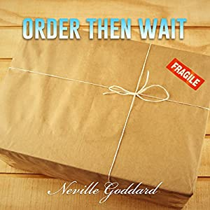 Order - Then Wait: Neville Goddard Lectures Audiobook