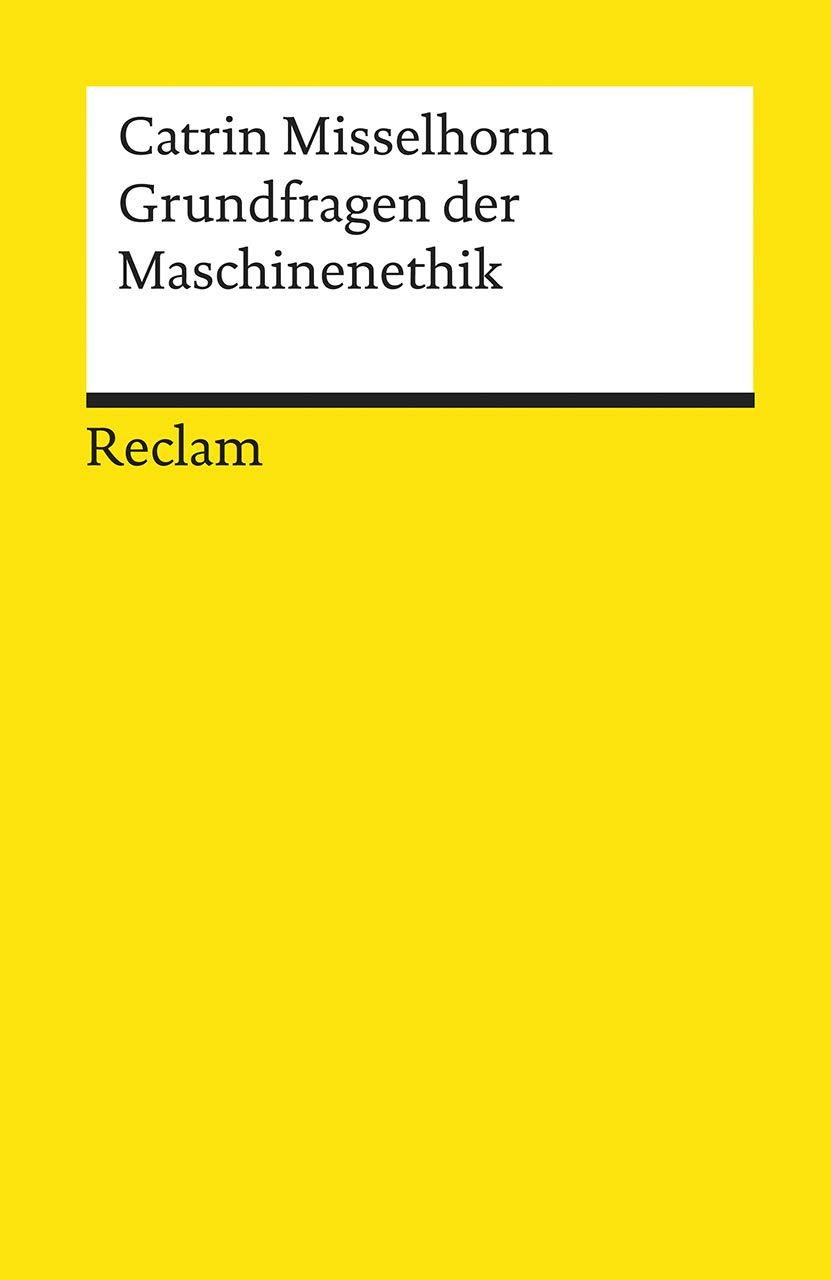 Grundfragen der Maschinenethik (Reclams Universal-Bibliothek)