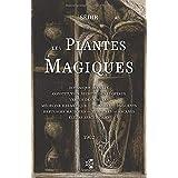 Les Plantes Magiques: Botanique occulte - constitution secrète des végétaux - vertus des simples - médecine hermétique — phil