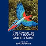 The Daughter of the Doctor and the Saint: A Novel | Edward Swift