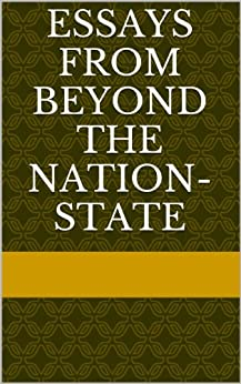 essay on nation states The nation state: an essay the nation state as the general form of state organisation is a product of the last 100 years before then, most of the world was ruled by empires, whether colonial (such as the british) or territorial (such as the russian.