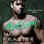 The Outliers: The Outskirts Duet, Book 2 | T. M. Frazier