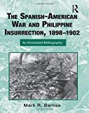 The Spanish-American War and Philippine Insurrection, 1898-1902: An Annotated Bibliography (Routledge Research Guides to American Military Studies)