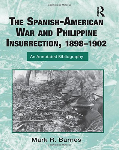 The Spanish-American War And Philippine Insurrection, 1898–1902: An Annotated Bibliography (Routledge Research Guides To American Military Studies)