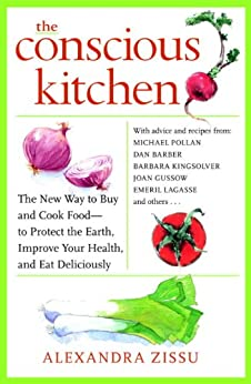 The Conscious Kitchen: The New Way to Buy and Cook Food - to Protect the Earth, Improve Your Health, and Eat Deliciously by [Zissu, Alexandra]