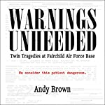 Warnings Unheeded: Twin Tragedies at Fairchild Air Force Base | Andy Brown